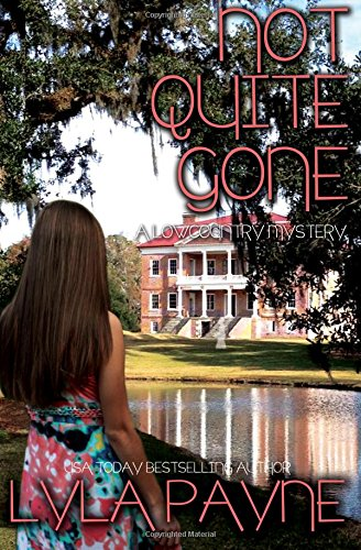 Not Quite Gone (A Lowcountry Mystery): Volume 4 (Lowcountry Mysteries)