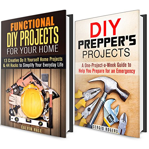 Sergio Rogers - Prepper's DIY Projects Box Set: Over 30 DIY Projects for Your Home Improvement and Emergency (Prepper's Projects & DIY Home Improvements)