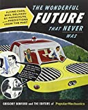 img - for Popular Mechanics The Wonderful Future that Never Was: Flying Cars, Mail Delivery by Parachute, and Other Predictions from the Past by Gregory Benford (2012-10-02) book / textbook / text book