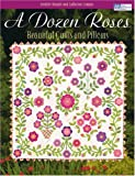 A Dozen Roses: Beautiful Quilts and Pillows (That Patchwork Place)
