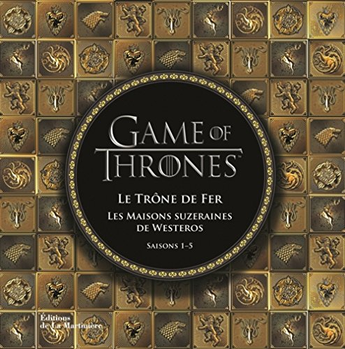 Game of Thrones : Les maisons suzeraines de Westeros. Saisons 1-5