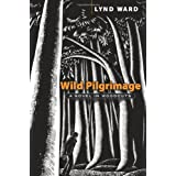 Wild Pilgrimage: A Novel in Woodcuts (Dover Fine Art, History of Art) ~ Lynd Ward