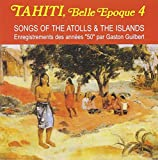 Tahiti belle époque Vol.4 - songs of the atolls & the islands