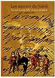 Les miroirs du Soleil - Le roi Louis XIV et ses artistes