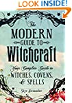 The Modern Guide To Witchcraft: Your...
