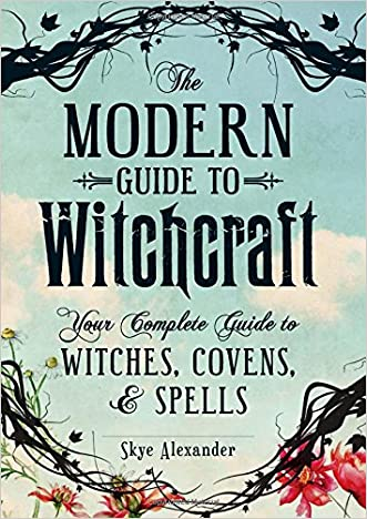 The Modern Guide To Witchcraft: Your Complete Guide to Witches, Covens, and Spells written by Skye Alexander