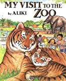 My Visit to the Zoo (Trophy Picture Books) (006446217X) by Aliki