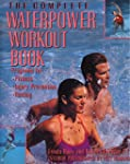 The Complete Waterpower Workout Book:...