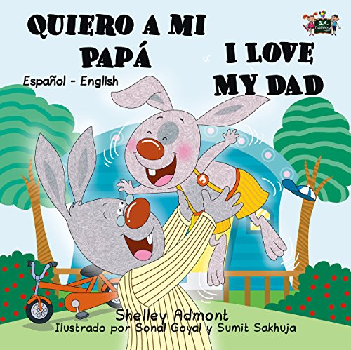 Quiero a mi Papá I Love My Dad (bilingual children's books, bilingual kids, bilingual spanish english, libros infantiles, spanish kids books) (Spanish English Bilingual Collection)