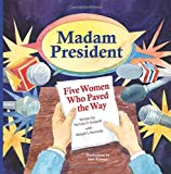 img - for Madam President: Five Women Who Paved the Way book / textbook / text book