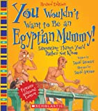You Wouldnt Want to Be an Egyptian Mummy!: Disgusting Things Youd Rather Not Know