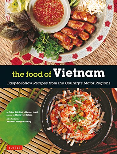 The Food of Vietnam: Easy-to-follow Recipes from the Country's Major Regions by Trieu Thi Choi, Marcel Isaak