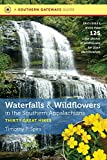 img - for Waterfalls and Wildflowers in the Southern Appalachians: Thirty Great Hikes (Southern Gateways Guides) book / textbook / text book