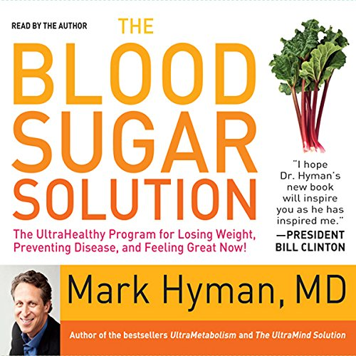 The Blood Sugar Solution: The UltraHealthy Program for Losing Weight, Preventing Disease, and Feeling Great Now! by M.D. Mark Hyman