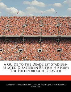 A Guide To The Deadliest Stadium-related Disaster In British History The Hillsborough Disaster from Webster's Digital Services
