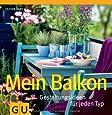 Mein Balkon: Gestaltungsideen für jeden Typ (GU Garten Extra)