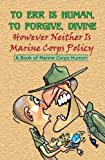 img - for To Err is Human, To Forgive Divine: However Neither is Marine Corps Policy book / textbook / text book