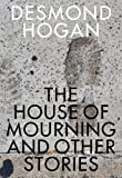 Desmond Hogan House of Mourning and Other Stories (Irish Literature)