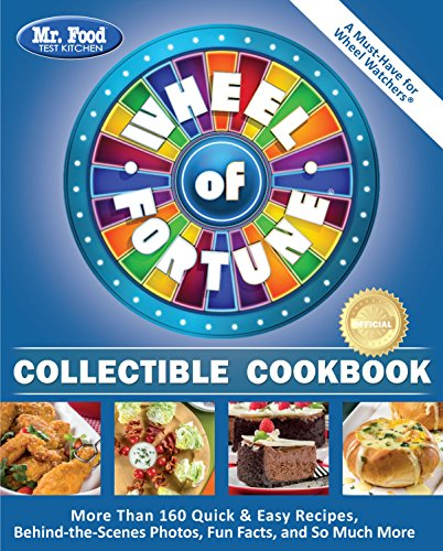 Mr. Food Test Kitchen Wheel of Fortune® Collectible Cookbook: More Than 160 Quick & Easy Recipes, Behind-the-Scenes Photos, Fun Facts, and So Much More by Mr. Food Test Kitchen
