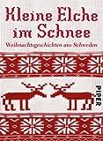 Kleine Elche im Schnee: Weihnachtsgeschichten aus Schweden