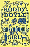 Roddy Doyle: A Greyhound of A Girl