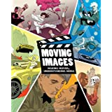 Moving Images: Making Movies, Understanding Media ~ Carl Casinghino