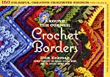 img - for Around the Corner Crochet Borders: 150 Colorful, Creative Edging Designs with Charts and Instructions for Turning the Corner Perfectly Every Time book / textbook / text book