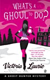What's a Ghoul to Do? (Ghost Hunter Mysteries, Book 1)