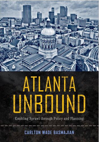 Atlanta Unbound: Enabling Sprawl through Policy and Planning (Urban Life, Landscape and Policy)