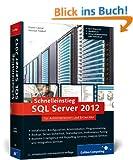 Schnelleinstieg SQL Server 2012: Inkl. zahlreicher Praxisworkshops - Backup, Server-Sicherheit, Skalierbarkeit, Performance-Tuning, Troubleshooting, BI, T-SQL u.v.m. (Galileo Computing)