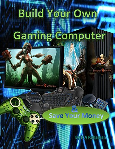 Build Your Own Gaming Computer: save money building your own high performing gaming PC or make money selling them (English Edition)