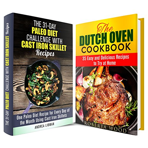 Cast Iron and Dutch Oven Cookbook Box Set: Over 60 Easy and Delicious Paleo Recipes Using Cast Iron Skillet and Dutch Oven (Crock Pot & Dump Dinner) by Andrea Libman, Roberta Wood