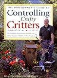 The Homeowners Guide to Controlling Crafty Critters: Pro Secrets for Stopping Sneaky Squirrels and Other Crafty Critters in Their Tracks