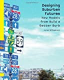 img - for Designing Suburban Futures: New Models from Build a Better Burb 1st edition by Williamson, June (2013) Paperback book / textbook / text book