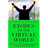 Edward Castronova: Exodus to the Virtual World: How Online Fun Is Changing Reality