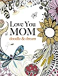 Love You MOM: doodle & dream: A beaut...