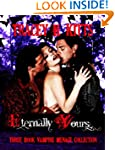 Eternally Yours Vampire Menage Collec...