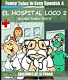 img - for Funny Tales In Easy Spanish 4: El hospital loco 2 (Spanish Reader for Beginners) (Spanish Edition) book / textbook / text book