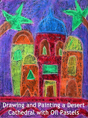 Drawing and Painting a Desert Cathedral with Oil Pastels