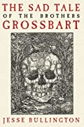 The Sad Tale of the Brothers Grossbart by Jesse Bullington cover image