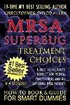 MRSA SUPERBUG TREATMENT CHOICES - A F...