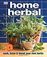 Home Herbal: The Ultimate Guide to Cooking, Brewing, and Blending Your Own Herbs Front Cover