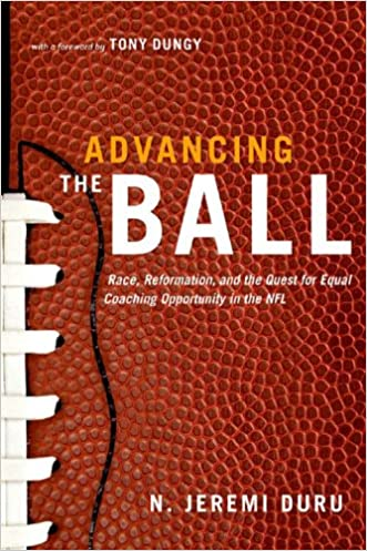 Advancing the Ball: Race, Reformation, and the Quest for Equal Coaching Opportunity in the NFL (Law and Current Events Masters) written by N. Jeremi Duru