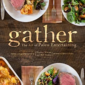 Gather, the Art of Paleo Entertaining by Victory Belt Publishing