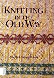 Knitting in the Old Way (0934026203) by Priscilla Gibson-Roberts