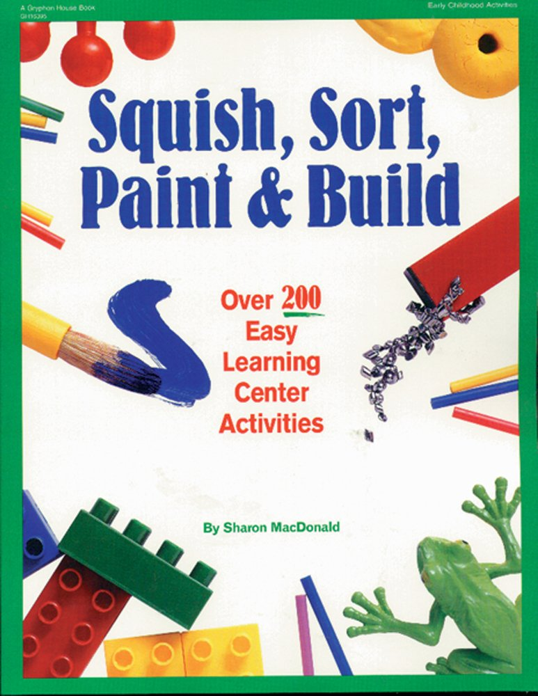Squish, Sort, Paint & Build   : Over 200 Easy Learning Center ...