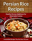 Persian Rice Recipes: Healthy Persian Additions For Delectable Cuisine (The Easy Recipe)