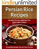 Persian Rice Recipes: Healthy Persian Additions For Delectable Cuisine (The Easy Recipe Book 42) (English Edition)