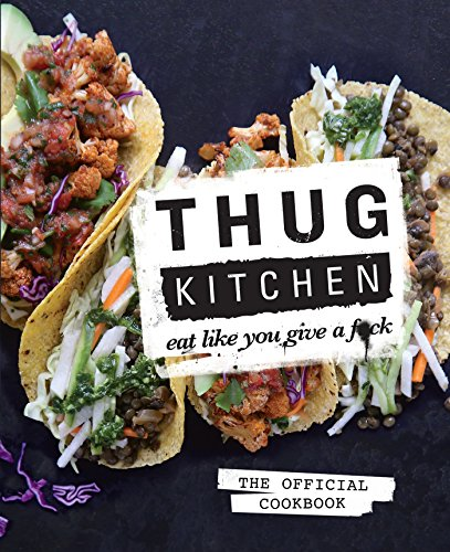 Thug Kitchen: The Official Cookbook: Eat Like You Give a F*ck [Hardcover]