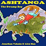 Children book :ASHTANGA The Swamp-Boy(bedtime stories kids collection)short stories(values)(Funny & comic)(Action Adventure)(goodnight sleep)Beginner Reader ... Readers  New Experience  kids books 1)
